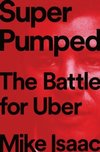 Super Pumped : The Battle for Uber