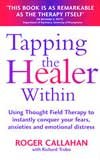 Tapping the Healer within : Use Thought Field Therapy to Conquer Your Fears, Anxieties and Emotional Distress