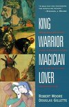 King, Warrior, Magician, Lover : Rediscovering the Archetypes of the Mature Masculine