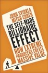 The Self-Made Billionaire Effect : How Extreme Producers Create Massive Value