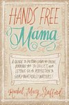 Hands Free Mama: A Guide to Putting Down the Phone, Burning the To-Do List, and Letting Go of Perfection to Grasp What R