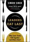 Leaders Eat Last : Why Some Teams Pull Together and Others Don`t