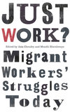 Just Work : Migrant Workers` Struggles Today