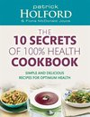 10 Secrets of 100% Health Cookbook