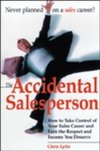 Accidental Salesperson : How to Take Control of Your Sales Career and Earn the Respect and Income Your Deserve