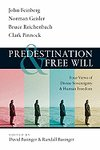 Predestination and Free Will: Four Views of Divine Sovereignty and Human Freedom