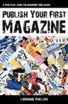 Publish Your First Magazine: A Practical Guide For Wannabe Publishers