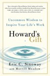 Howard`s Gift: Uncommon Wisdom to Inspire Your Life s Work