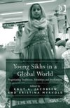 Young Sikhs in a Global World : Negotiating Traditions, Identities and Authorities