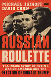 Russian Roulette: The Inside Story of Putin`s War on America and the Election of Donald Trump