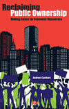 Reclaiming Public Ownership : Making Space for Economic Democracy