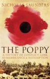 The Poppy : A History of Conflict, Loss, Remembrance, and Redemption