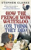 How the French won Waterloo