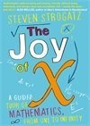 The Joy of X : A Guided Tour of Mathematics, from One to Infinity