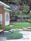 Japanese Gardening : An Inspirational Guide to Designing and Creating an Authentic Japanese Garden with Over 260 Exquisi