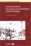 Theory and Practice of International and Internationalized Criminal Proceedings