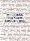 Workbook for a New Constitution