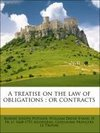 A treatise on the law of obligations : or contracts