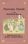 Mother Goose or the Old Nursery Rhymes - Illustrated by Kate Greenaway