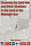 Covering the Cold War and Other Shadows in the Land of the Midnight Sun