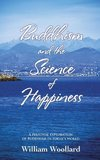 Buddhism and the Science of Happiness - A personal exploration of Buddhism in today's world