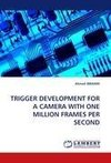 TRIGGER DEVELOPMENT FOR A CAMERA WITH ONE MILLION FRAMES PER SECOND