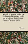 A Guide to Auction Bridge - A Collection of Historical Books and Articles on the Rules and Tactics of Auction Bridge