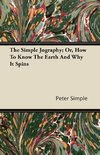 The Simple Jography; Or, How To Know The Earth And Why It Spins