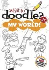 WHAT TO DOODLE JR--MY WORLD