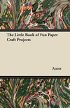 The Little Book of Fun Paper Craft Projects