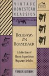 Holidays on Horseback - A Collection of Classic Equestrian Magazine Articles