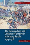 The Resurrection and Collapse of Empire in Habsburg Serbia, 1914 1918