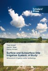 Surface and Subsurface Drip Irrigation System: A Study