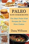 Paleo Slow Cooker Recipes; The Best Paleo Diet Recipes for Your Slow Cooker