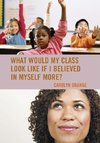 What Would My Class Look Like If I Believed in Myself More?