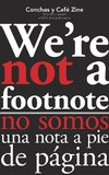 We're Not a Footnote