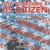 How to Become a US Citizen - US Government Textbook | Children's Government Books