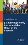 A Study Guide for J.K. Rowling's Harry Potter and the Order of the Phoenix