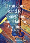 If you don't stand for something; you'lll fall for anything