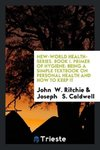 New-World Health-Series. Book I. Primer of Hygiene