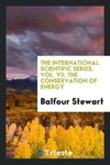 The International Scientific Series. Vol. VII. The Conservation of Energy