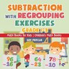 Subtraction with Regrouping Exercises - Grade 1-3 - Math Books for Kids | Children's Math Books