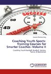 Coaching Youth Sports: Training Courses for Smarter Coaches -Volume II