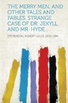 The Merry Men, and Other Tales and Fables. Strange Case of Dr. Jekyll and Mr. Hyde...