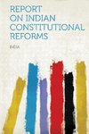 Report on Indian Constitutional Reforms