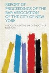 Report of Proceedings of the Bar Association of the City of New York