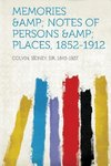 Memories &Amp; Notes of Persons &Amp; Places, 1852-1912