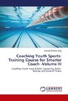 Coaching Youth Sports: Training Course for Smarter Coach -Volume III