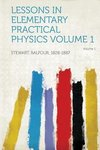 Lessons in Elementary Practical Physics Volume 1