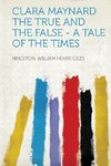 Clara Maynard The True and the False - A Tale of the Times